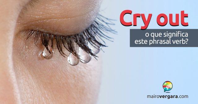 Cry Out | O que significa este phrasal verb?