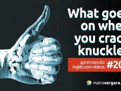 Aprendendo Inglês Com Vídeos #204: Here's What Happens When You Crack Your Knuckles