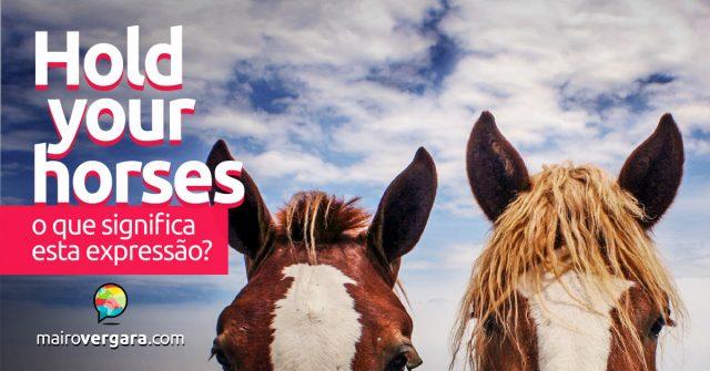 Hold Your Horses | O que significa esta expressão?