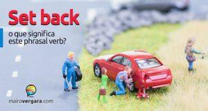 Set Back   O que significa este phrasal verb?