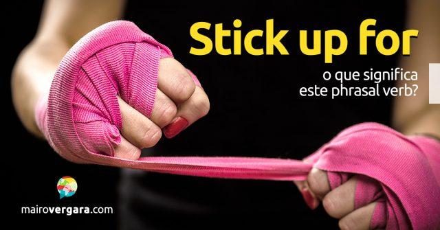 Stick Up For | O que significa este phrasal verb?