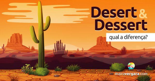 Qual a diferença entre Desert e Dessert?