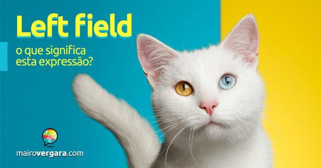 Left Field | O que significa esta expressão?