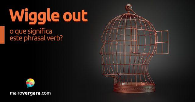 Wiggle Out | O que significa este phrasal verb?