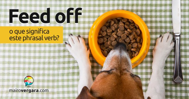 Feed Off | O que significa este phrasal verb?