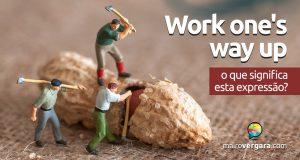 Work One's Way Up | O que significa esta expressão?