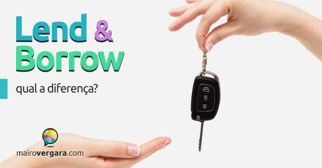 Qual a diferença entre Lend e Borrow?