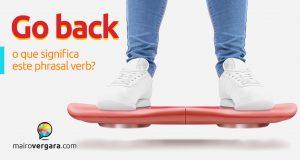 Go Back | O Que Significa Este Phrasal Verb?