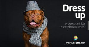 Dress up | O que significa este phrasal verb?
