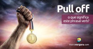 Pull Off | O Que Significa Este Phrasal Verb?