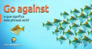 Go Against | O Que Significa Este Phrasal Verb?