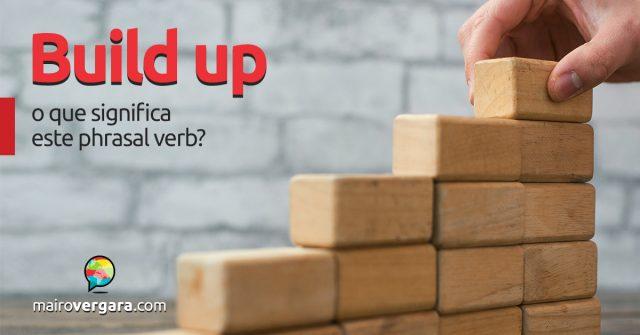 Build Up | O Que Significa Este Phrasal Verb?