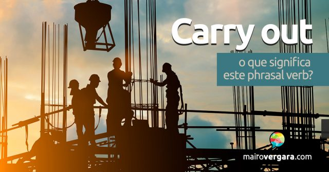 Carry Out | O Que Significa Este Phrasal Verb?