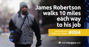 Aprendendo inglês com vídeos #004: James Robertson Walks 21 Miles Each Way to His Job
