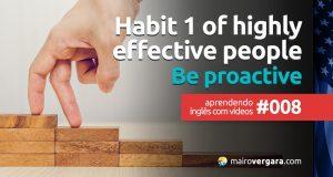 Aprendendo inglês com vídeos #007: Habit 1 Of Highly Effective People – Be Proactive