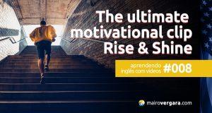Aprendendo inglês com vídeos #008: The Ultimate Motivational Clip – Rise & Shine