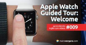 Aprendendo Inglês Com Vídeos #009: Apple Watch — Guided Tour: Welcome