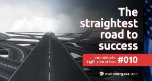 Aprendendo inglês com vídeos #010: The Straightest Road to Success