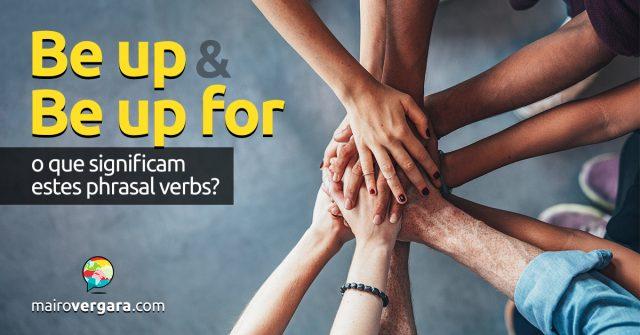 Be Up To e Be Up For | O que significam estes phrasal verbs?