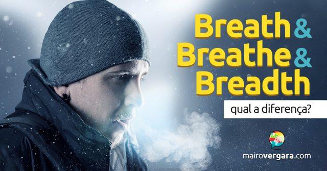 Qual a diferença entre Breath, Breathe e Breadth?