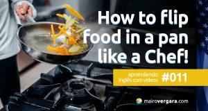 Aprendendo inglês com vídeos #011: How to Flip Food in a Pan Like a Chef!