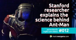 Aprendendo inglês com vídeos #012: Stanford Researcher Explains The Science Behind Ant-Man