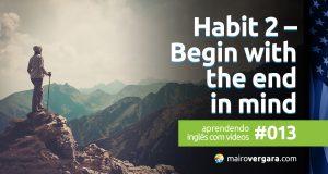 Aprendendo inglês com vídeos #013: Habit 2 – Begin With the End in Mind