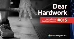 Aprendendo inglês com vídeos #015: Dear Hardwork