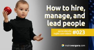 Aprendendo inglês com vídeos #023: How to hire, manage, and lead people