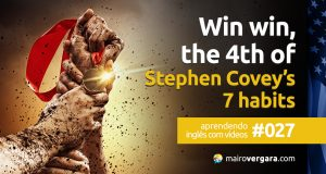 Aprendendo inglês com vídeos #027: Win Win, The 4th of Stephen Covey's 7 Habits