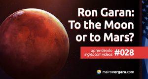 Aprendendo inglês com vídeos #028: Ron Garan: To the Moon or to Mars?