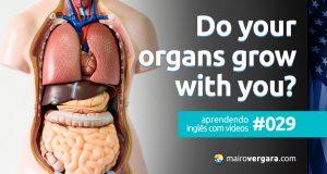 Aprendendo Inglês Com Vídeos #029: Do Your Organs Grow With You?