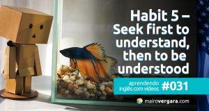 Aprendendo inglês com vídeos #031: Habit 5 – Seek First to Understand, Then to Be Understood