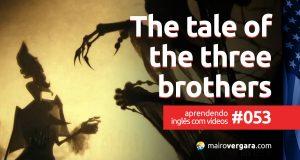 Aprendendo Inglês Com Vídeos #53: The Tale of The Three Brothers
