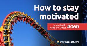 Aprendendo Inglês Com Vídeos #60: How To Stay Motivated