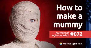 Aprendendo Inglês Com Vídeos #72: How To Make a Mummy