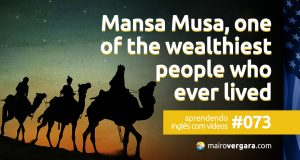 Aprendendo Inglês Com Vídeos #73: Mansa Musa, One of The Wealthiest People Who Ever Lived