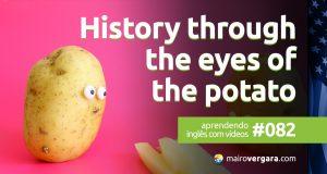 Aprendendo Inglês Com Vídeos #82: History Through The Eyes of The Potato