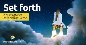 Set Forth   O que significa este phrasal verb?