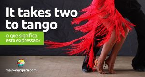 It Takes Two to Tango   O que significa esta expressão?