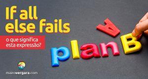 If All Else Fails   O que significa esta expressão?