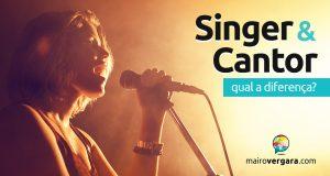 Qual a diferença entre Singer e Cantor?