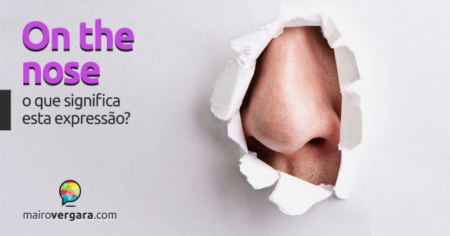 On the Nose   O que significa esta expressão?