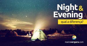 Qual a diferença entre Night e Evening?