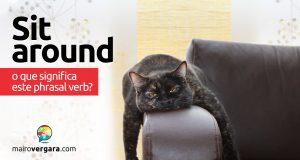 Sit Around | O que significa este phrasal verb?