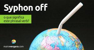Syphon Off | O que significa este phrasal verb?