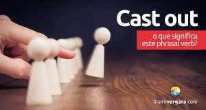 Cast Out | O que significa este phrasal verb?