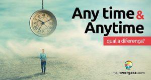 Qual a diferença entre Any Time e Anytime?