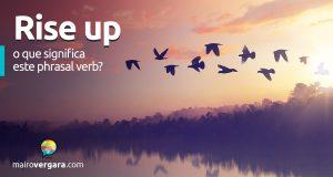 Rise Up | O que significa este phrasal verb?