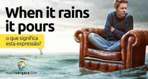 When it Rains it Pours | O que significa essa expressão?